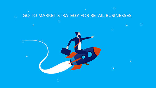 Designing Go To Market Strategy For Retail Businesses