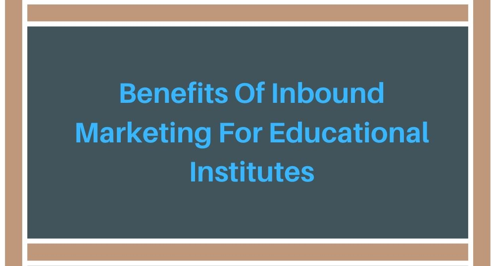 Benefits Of Inbound Marketing For Educational institutes